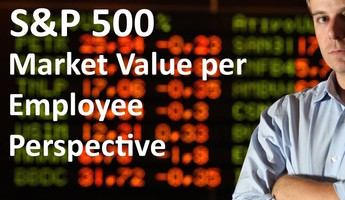 S&P 500 - Market Value Per Employee Perspective